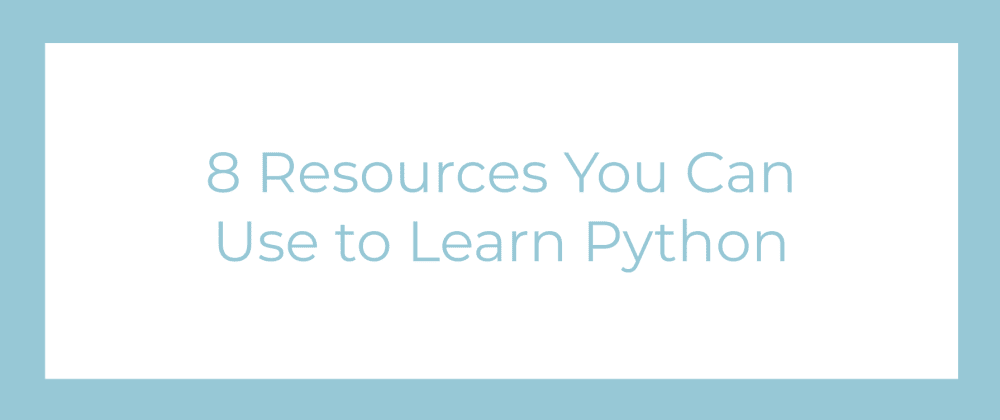 Cover image for 8 Resources You Can Use to Learn Python