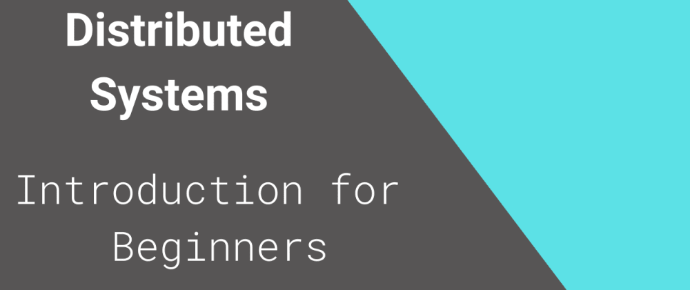 Cover image for Distributed Systems Introduction for Beginners