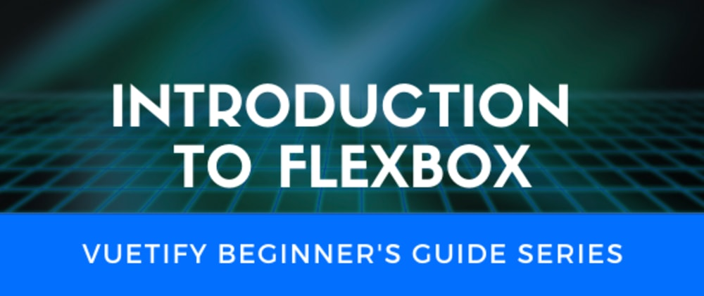 Cover image for Introduction to Flex in Web Development: Vuetify Edition