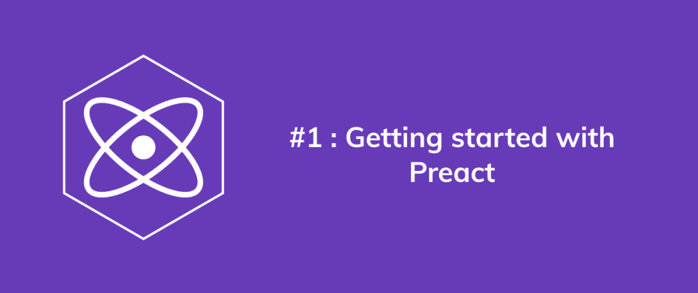 Cover image for #1 Getting started with Preact - Preact Series