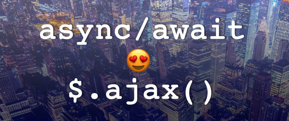 Cover image for Using async await with jQuery's $.ajax