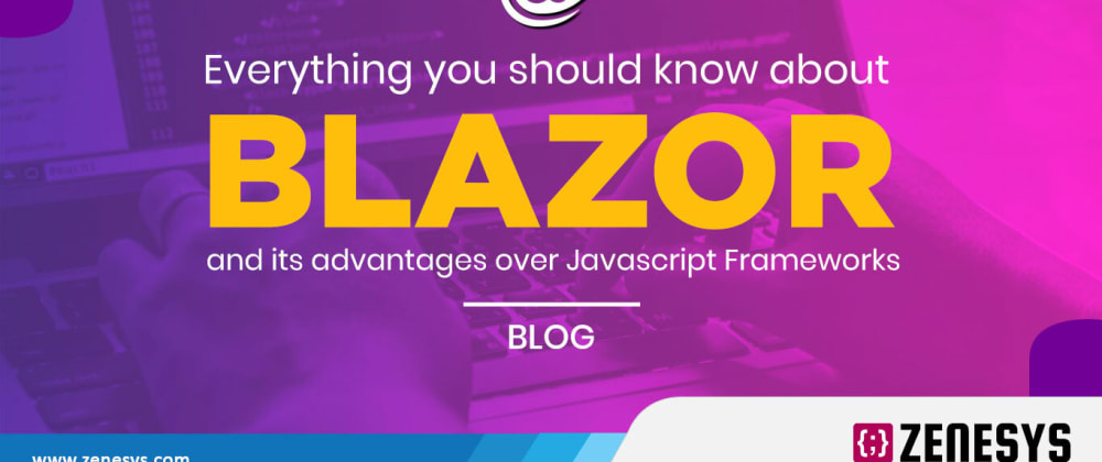 Cover image for Everything you should know about Blazor and its advantages over Javascript Frameworks