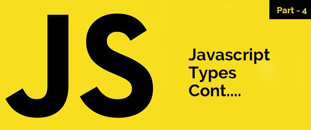 Cover image for JavaScript Series – JavaScript Types Cont. – Part 4
