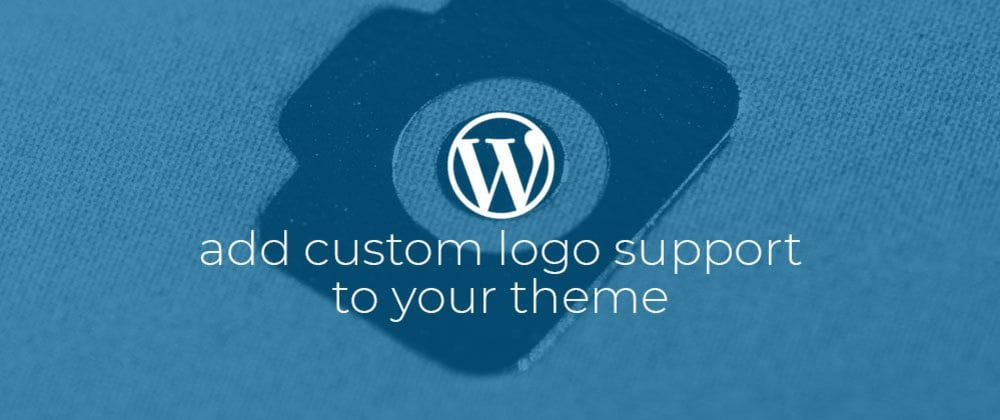 Cover image for WordPress: Add custom logo support to your theme.