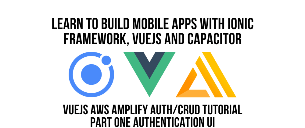 Cover image for Ionic Vue JS AWS Amplify Authentication CRUD Tutorial Part 1, Authentication UI Component