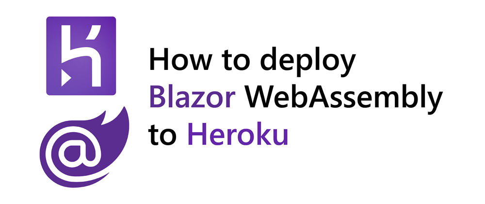 Cover image for How to deploy Blazor WebAssembly to Heroku