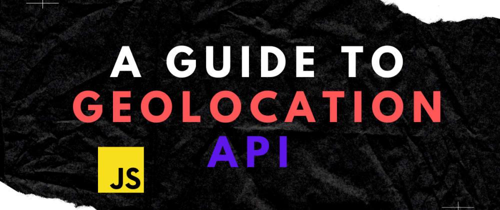 A guide to Geolocation API