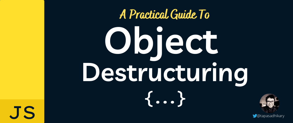 Cover image for A practical guide to object destructuring in JavaScript