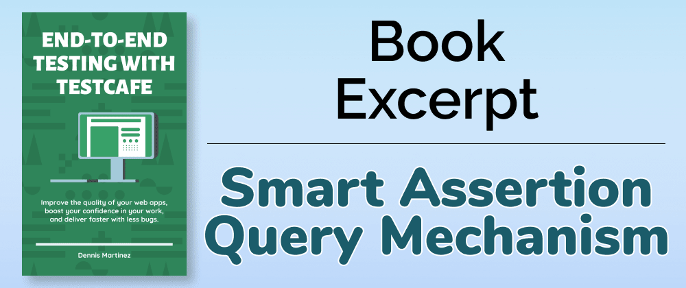 Cover image for End-to-End Testing with TestCafe Book Excerpt: Smart Assertion Query Mechanism