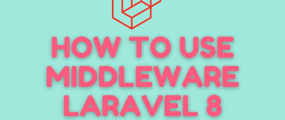 Cover image for How To Use/Create Middleware Laravel 8 Example