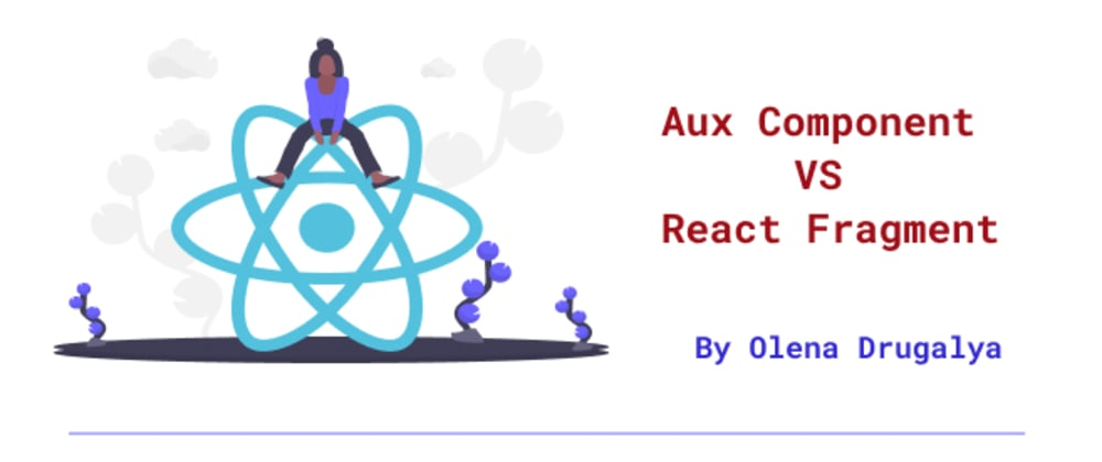 Cover image for Aux Component vs React Fragment  - which one is better?