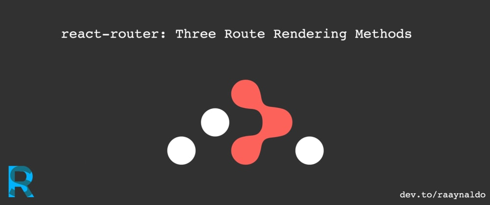Cover image for react-router: Three Route Rendering Methods (component, render, and children)