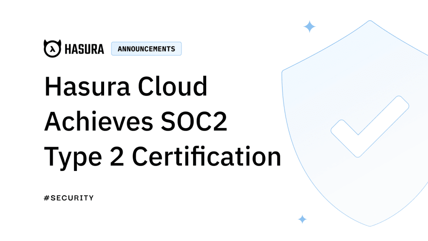 Announcement: Hasura Cloud Achieves SOC2 Type 2 Certification