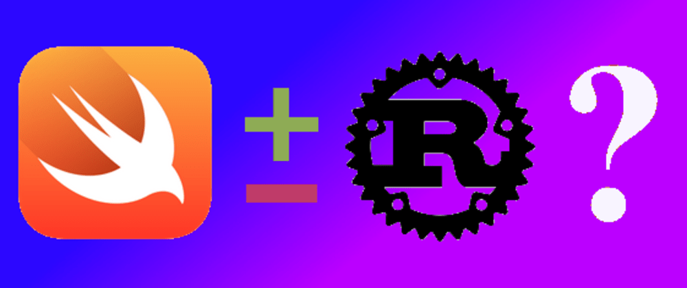 Cover image for Swift vs. Rust -- an Overview of Swift from a Rusty Perspective