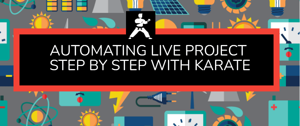 Cover image for Karate UI Automation Tutorial :  Automating LIVE Project Step by Step