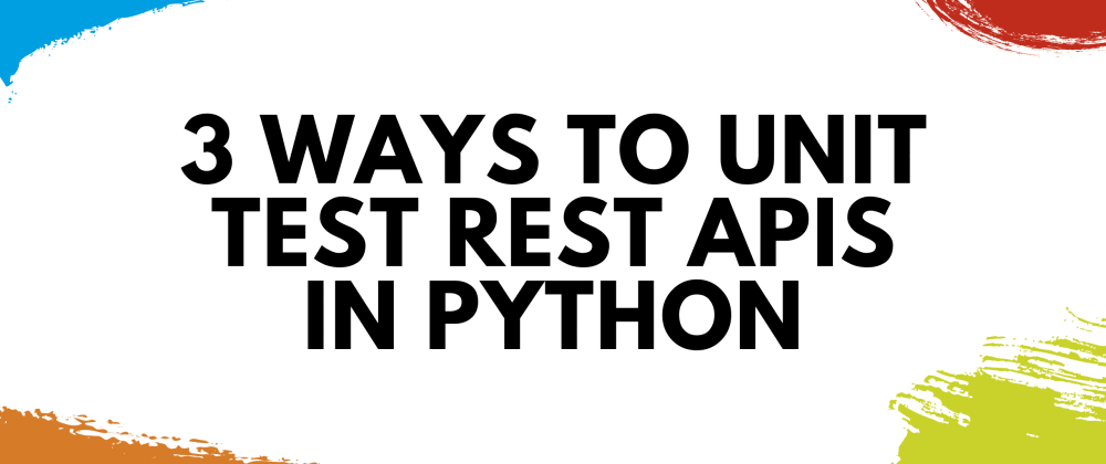 Cover image for 3 Ways to Unit Test REST APIs in Python