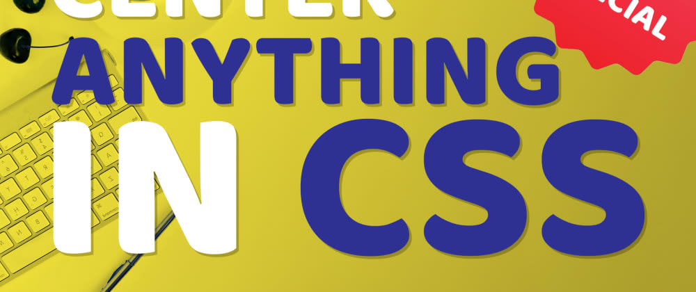 Cover image for Center ANYTYING in CSS