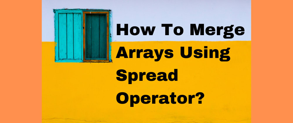 Cover image for [SOLVED] How To Merge Arrays Using Spread Operator?