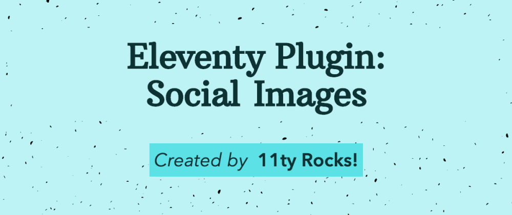 Cover image for New Eleventy (11ty) Plugin: Social Images