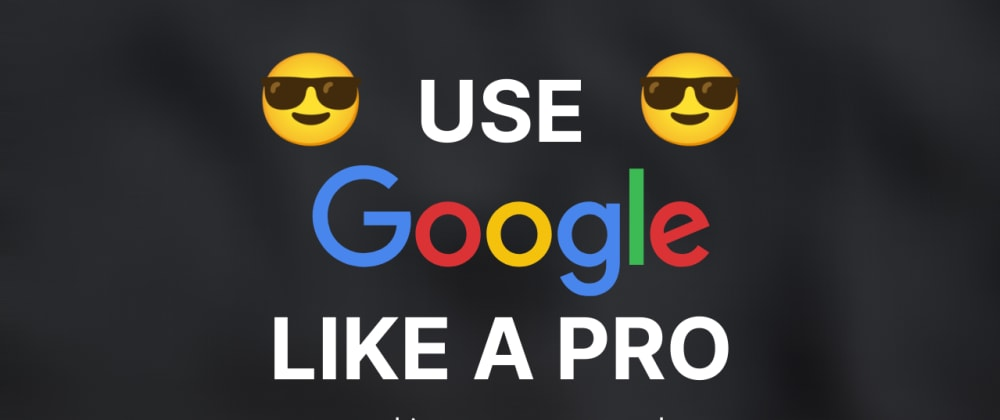 Cover image for Use Google Like a Pro 😎