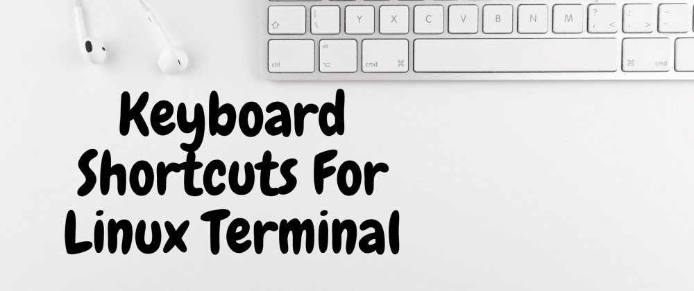 Cover image for Keyboard Shortcuts For Linux Terminal