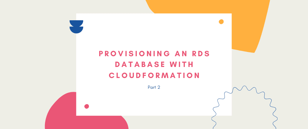 Cover image for Provisioning an RDS Database with CloudFormation
