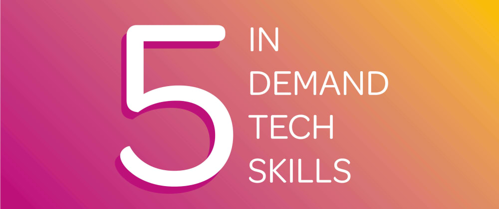 Cover image for 5 in Demand Tech Skills