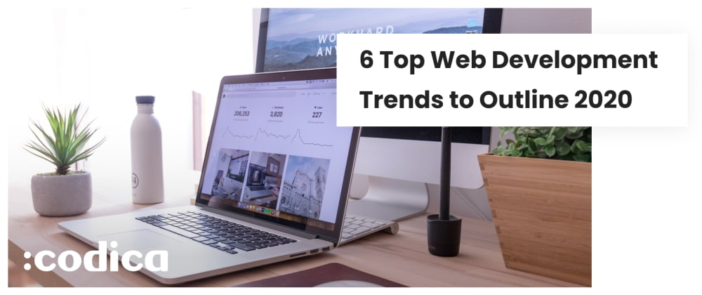 Cover image for 6 Top Web Development Trends in 2020
