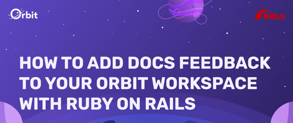 Cover image for How to Add Docs Feedback to Your Orbit Workspace With Ruby On Rails
