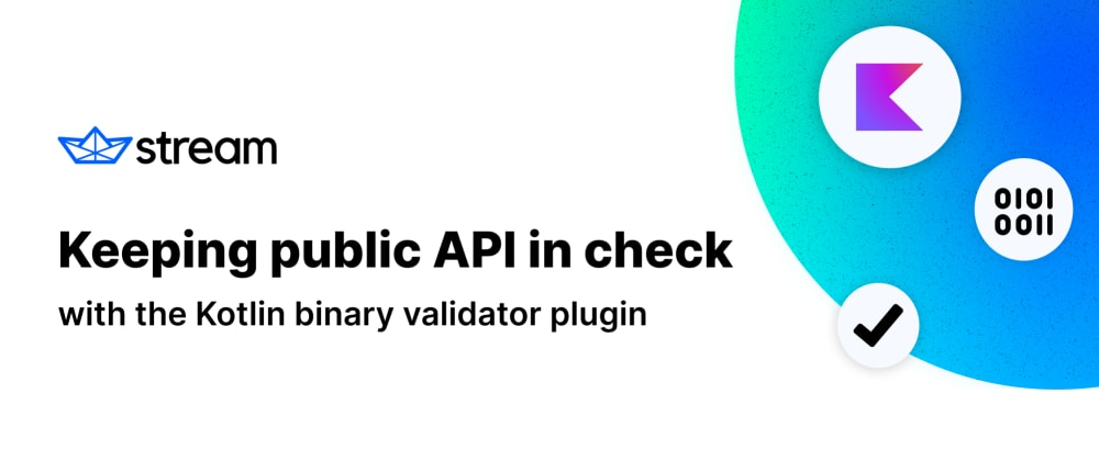 Cover image for Keeping public API in check with the Kotlin binary validator plugin