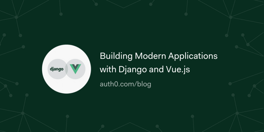 Building Modern Applications with Django and Vue.js