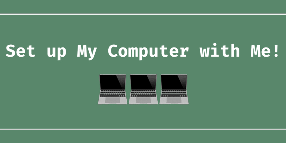 Set up My Computer with Me! - DEV Community 👩 💻👨 💻
