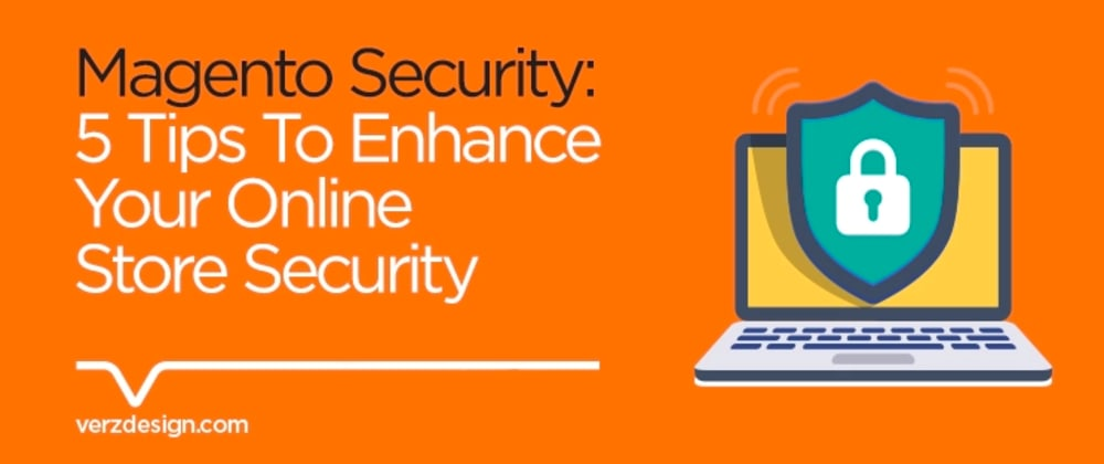 Cover image for Magento Security: 5 Tips To Enhance Your Online Store Security