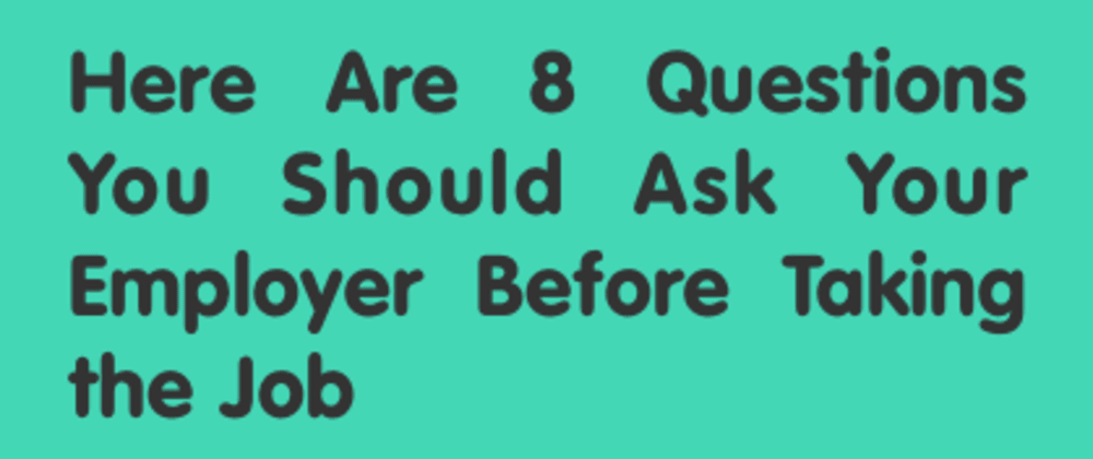 Cover image for Here Are 8 Questions You Should Ask Your Employer Before Taking the Job