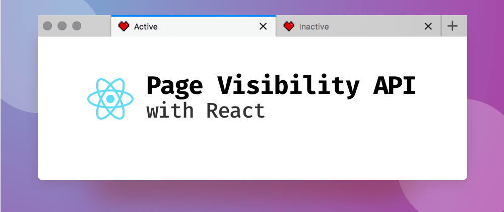 Cover image for Harnessing the Page Visibility API with React
