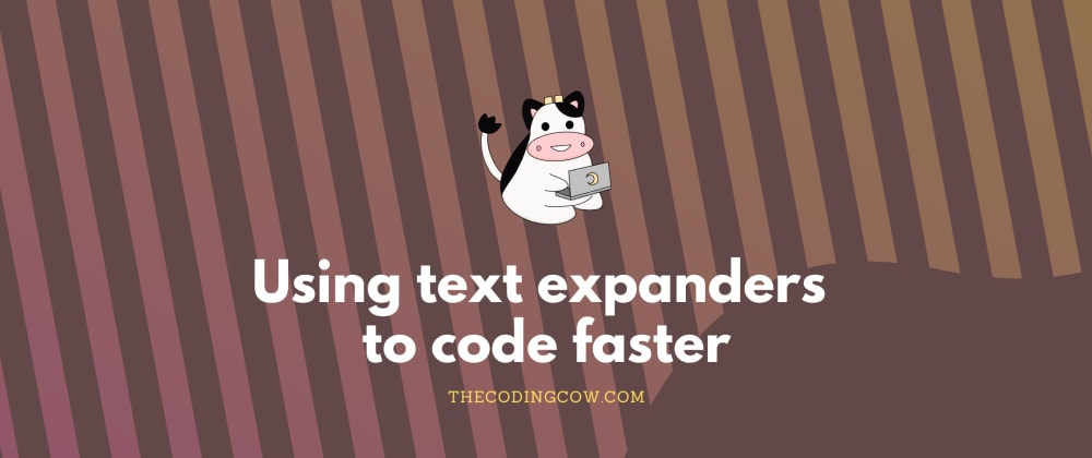 Cover image for Using text expanders to code faster