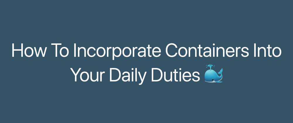 Cover image for How To Incorporate Containers Into Your Daily Duties
