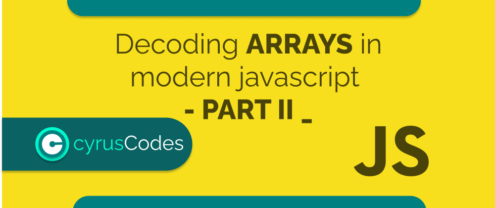 Cover image for Decoding ARRAYS in modern javascript - PART II