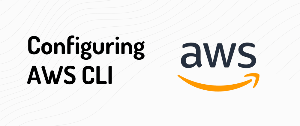 Cover image for Configuring AWS CLI