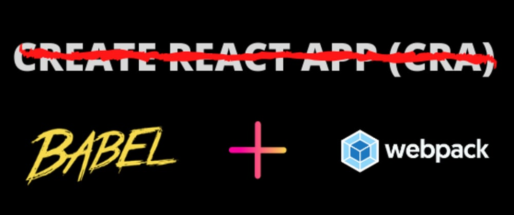 Cover image for Say Bye to create react app. Here's how to Build your react project from scratch with webpack and Babel.