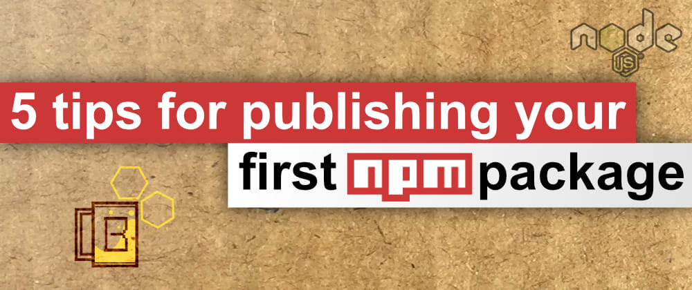 Cover image for 5 tips for publishing your first npm package