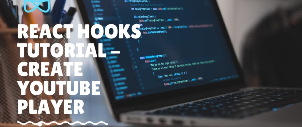 Cover image for React Hooks Video | Create Youtube Player -1