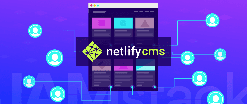 Cover image for Creating a JAMstack Site with Open Authoring Using Netlify CMS