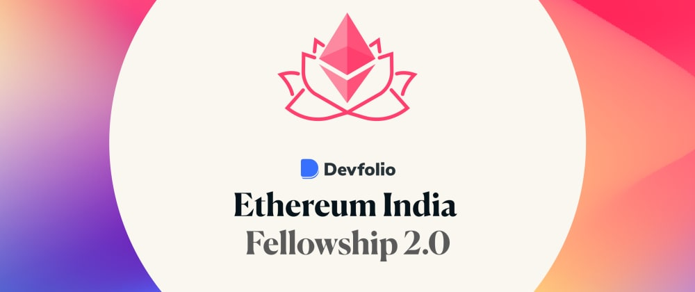 Cover image for My Journey from web2 to web3 in the Ethereum India Fellowship 2.0