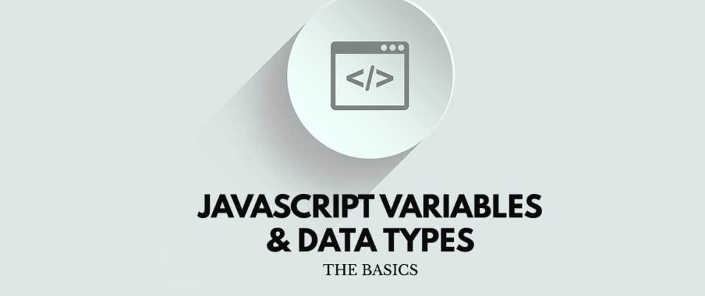 Cover image for JavaScript Variables and Data Types