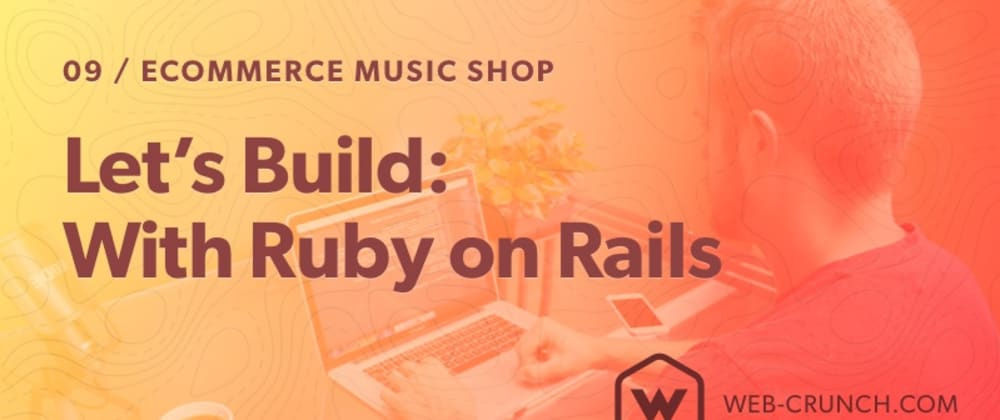 Cover image for Let's Build: With Ruby on Rails - eCommerce Music Shop