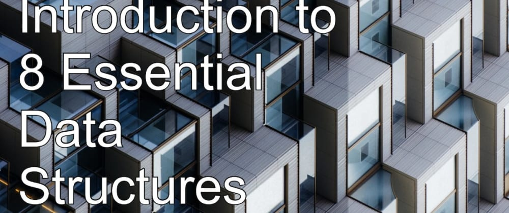 Cover image for Introduction to 8 Essential Data Structures