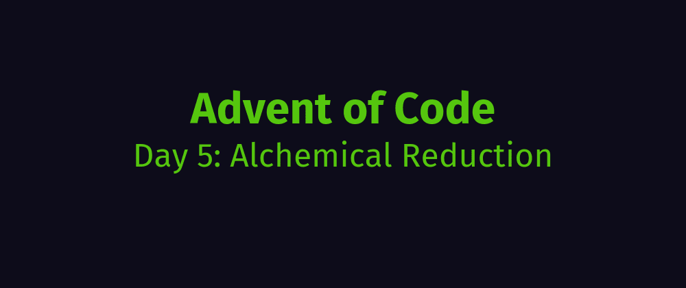 Cover image for AoC Day 5: Alchemical Reduction