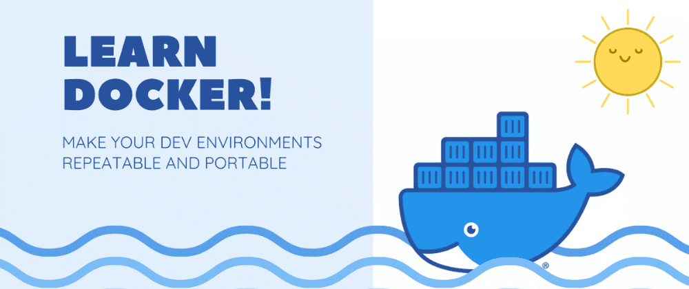 Cover image for Learn Docker 🐳 for more consistent and portable dev environments!