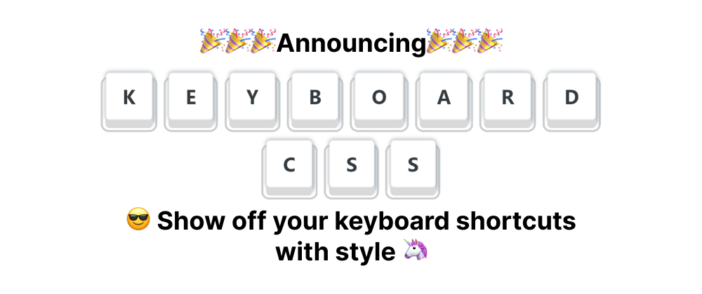 Cover image for Announcing: Keyboard CSS - Show off your keyboard shortcuts with style 🦄